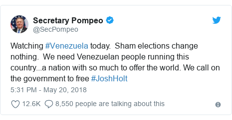 Twitter post by @SecPompeo: Watching #Venezuela today.  Sham elections change nothing.  We need Venezuelan people running this country...a nation with so much to offer the world. We call on the government to free #JoshHolt