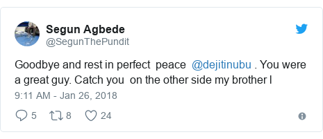 Twitter post by @SegunThePundit: Goodbye and rest in perfect  peace  @dejitinubu . You were a great guy. Catch you  on the other side my brother l