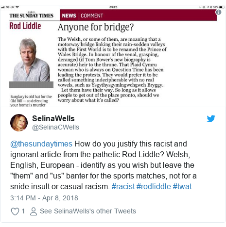 "Twitter post by @SelinaCWells: @thesundaytimes How do you justify this racist and ignorant article from the pathetic Rod Liddle? Welsh, English, European - identify as you wish but leave the ""them"" and ""us"" banter for the sports matches, not for a snide insult or casual racism. #racist #rodliddle #twat"
