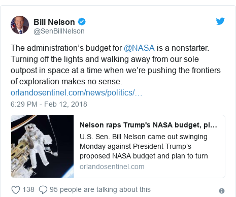 Twitter post by @SenBillNelson: The administration's budget for @NASA is a nonstarter. Turning off the lights and walking away from our sole outpost in space at a time when we're pushing the frontiers of exploration makes no sense.