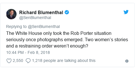 Twitter post by @SenBlumenthal: The White House only took the Rob Porter situation seriously once photographs emerged. Two women's stories and a restraining order weren't enough?