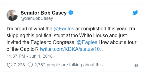 Twitter post by @SenBobCasey: I'm proud of what the @Eagles accomplished this year. I'm skipping this political stunt at the White House and just invited the Eagles to Congress. @Eagles How about a tour of the Capitol?