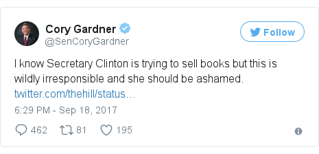 Twitter post by @SenCoryGardner: I know Secretary Clinton is trying to sell books but this is wildly irresponsible and she should be ashamed. https //t.co/TL5KYhfwsn