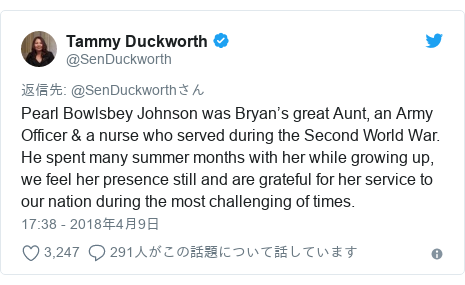 Twitter post by @SenDuckworth: Pearl Bowlsbey Johnson was Bryan's great Aunt, an Army Officer & a nurse who served during the Second World War. He spent many summer months with her while growing up, we feel her presence still and are grateful for her service to our nation during the most challenging of times.