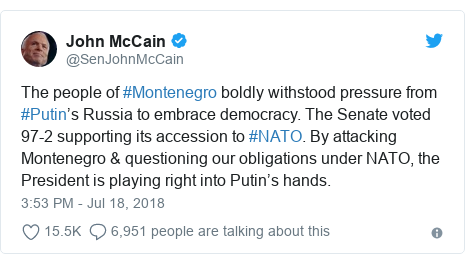 Twitter post by @SenJohnMcCain: The people of #Montenegro boldly withstood pressure from #Putin's Russia to embrace democracy. The Senate voted 97-2 supporting its accession to #NATO. By attacking Montenegro & questioning our obligations under NATO, the President is playing right into Putin's hands.