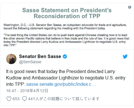 Twitter post by @SenSasse: It is good news that today the President directed Larry Kudlow and Ambassador Lighthizer to negotiate U.S. entry into TPP