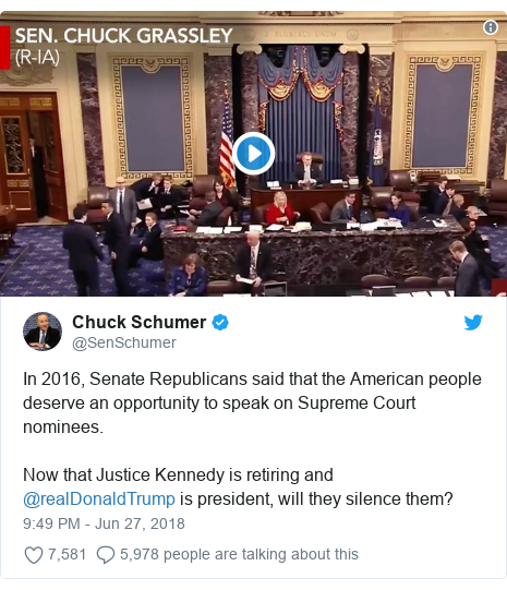 Twitter post by @SenSchumer: In 2016, Senate Republicans said that the American people deserve an opportunity to speak on Supreme Court nominees. Now that Justice Kennedy is retiring and @realDonaldTrump is president, will they silence them?