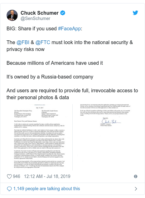 Twitter post by @SenSchumer: BIG  Share if you used #FaceApp The @FBI & @FTC must look into the national security & privacy risks nowBecause millions of Americans have used itIt's owned by a Russia-based companyAnd users are required to provide full, irrevocable access to their personal photos & data