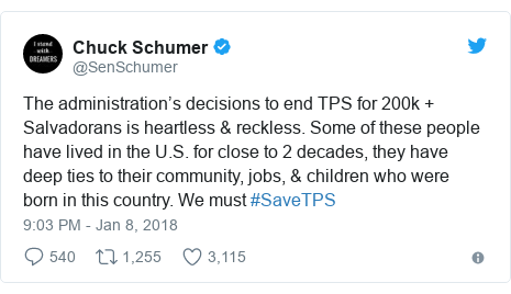 Twitter post by @SenSchumer: The administration's decisions to end TPS for 200k + Salvadorans is heartless & reckless. Some of these people have lived in the U.S. for close to 2 decades, they have deep ties to their community, jobs, & children who were born in this country. We must #SaveTPS