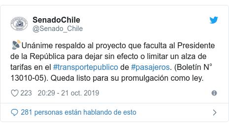 Publicación de Twitter por @Senado_Chile: 📡Unánime respaldo al proyecto que faculta al Presidente de la República para dejar sin efecto o limitar un alza de tarifas en el #transportepublico de #pasajeros. (Boletín N° 13010-05). Queda listo para su promulgación como ley.