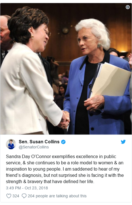 Twitter post by @SenatorCollins: Sandra Day O'Connor exemplifies excellence in public service, & she continues to be a role model to women & an inspiration to young people. I am saddened to hear of my friend's diagnosis, but not surprised she is facing it with the strength & bravery that have defined her life.