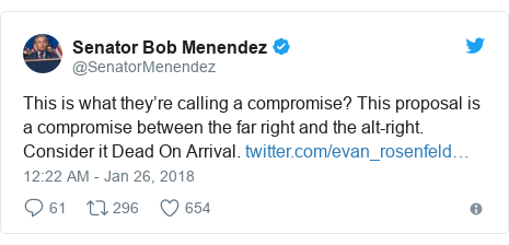 Twitter post by @SenatorMenendez: This is what they're calling a compromise? This proposal is a compromise between the far right and the alt-right. Consider it Dead On Arrival.