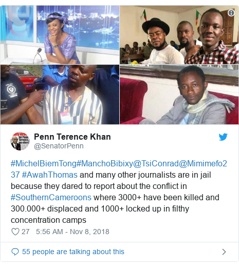 Twitter post by @SenatorPenn: #MichelBiemTong#ManchoBibixy@TsiConrad@Mimimefo237 #AwahThomas and many other journalists are in jail because they dared to report about the conflict in #SouthernCameroons where 3000+ have been killed and 300.000+ displaced and 1000+ locked up in filthy concentration camps