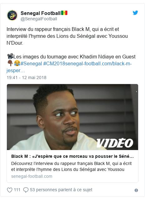 Twitter publication par @SenegalFootball: Interview du rappeur français Black M, qui a écrit et interprété l'hymne des Lions du Sénégal avec Youssou N'Dour.📽️Les images du tournage avec Khadim Ndiaye en Guest 👇🏿😂#Senegal #CM2018
