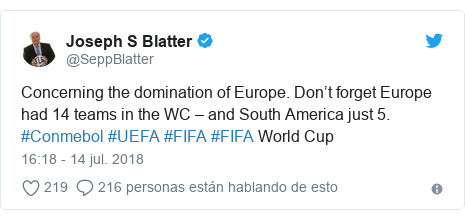Publicación de Twitter por @SeppBlatter: Concerning the domination of Europe. Don't forget Europe had 14 teams in the WC – and South America just 5. #Conmebol #UEFA #FIFA #FIFA World Cup