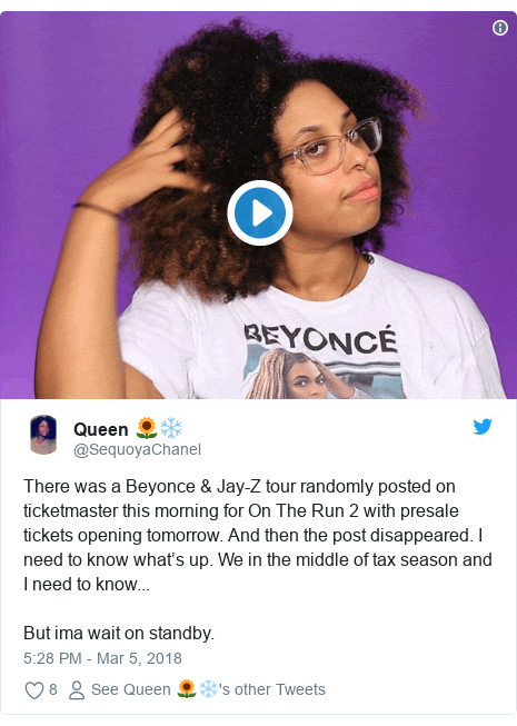 Twitter post by @SequoyaChanel: There was a Beyonce & Jay-Z tour randomly posted on ticketmaster this morning for On The Run 2 with presale tickets opening tomorrow. And then the post disappeared. I need to know what's up. We in the middle of tax season and I need to know...But ima wait on standby.