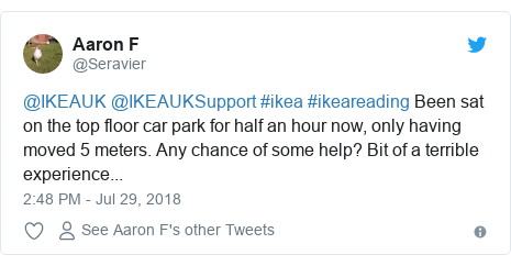 Twitter post by @Seravier: @IKEAUK @IKEAUKSupport #ikea #ikeareading Been sat on the top floor car park for half an hour now, only having moved 5 meters. Any chance of some help? Bit of a terrible experience...