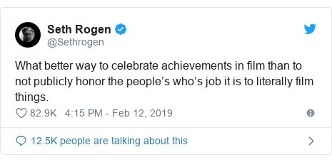Twitter post by @Sethrogen: What better way to celebrate achievements in film than to not publicly honor the people's who's job it is to literally film things.