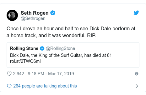 Twitter post by @Sethrogen: Once I drove an hour and half to see Dick Dale perform at a horse track, and it was wonderful. RIP.
