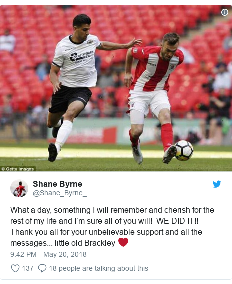 Twitter post by @Shane_Byrne_: What a day, something I will remember and cherish for the rest of my life and I'm sure all of you will!  WE DID IT!! Thank you all for your unbelievable support and all the messages... little old Brackley ❤️