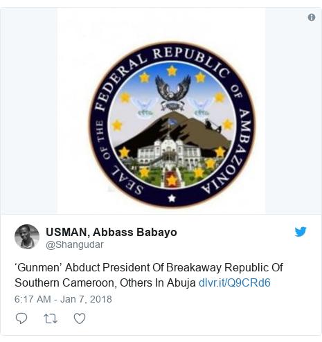 Twitter wallafa daga @Shangudar: 'Gunmen' Abduct President Of Breakaway Republic Of Southern Cameroon, Others In Abuja
