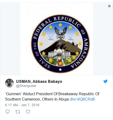 Twitter post by @Shangudar: 'Gunmen' Abduct President Of Breakaway Republic Of Southern Cameroon, Others In Abuja