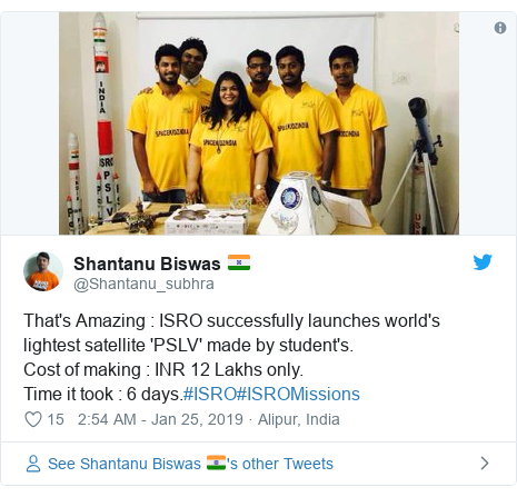 Twitter post by @Shantanu_subhra: That's Amazing   ISRO successfully launches world's lightest satellite 'PSLV' made by student's.Cost of making   INR 12 Lakhs only.Time it took   6 days.#ISRO#ISROMissions