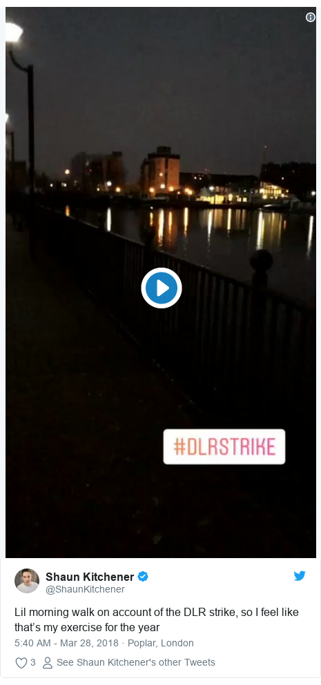 Twitter post by @ShaunKitchener: Lil morning walk on account of the DLR strike, so I feel like that's my exercise for the year