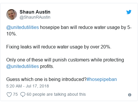 Twitter post by @ShaunRAustin: @unitedutilities hosepipe ban will reduce water usage by 5-10%. Fixing leaks will reduce water usage by over 20%. Only one of these will punish customers while protecting @unitedutilities profits. Guess which one is being introduced?#hosepipeban