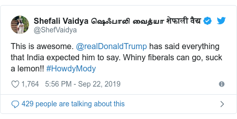 Twitter post by @ShefVaidya: This is awesome. @realDonaldTrump has said everything that India expected him to say. Whiny fiberals can go, suck a lemon!! #HowdyMody