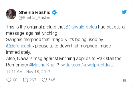 Twitter post by @Shehla_Rashid: This is the original picture that @kawalpreetdu had put out  a message against lynching.Sanghis morphed that image & it's being used by @defencepk - please take down that morphed image immediately.Also, Kawal's msg against lynching applies to Pakistan too. Remember #MashalKhan?