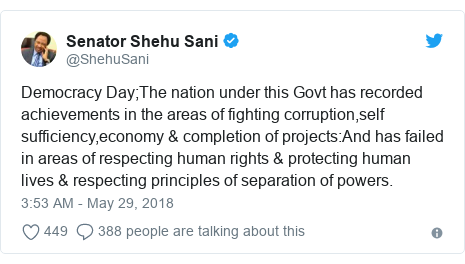 Twitter post by @ShehuSani: Democracy Day;The nation under this Govt has recorded achievements in the areas of fighting corruption,self sufficiency,economy & completion of projects And has failed in areas of respecting human rights & protecting human lives & respecting principles of separation of powers.