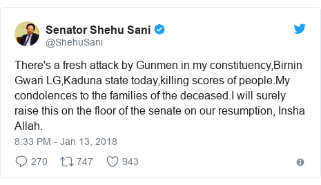 Twitter post by @ShehuSani: There's a fresh attack by Gunmen in my constituency,Birnin Gwari LG,Kaduna state today,killing scores of people.My condolences to the families of the deceased.I will surely raise this on the floor of the senate on our resumption, Insha Allah.