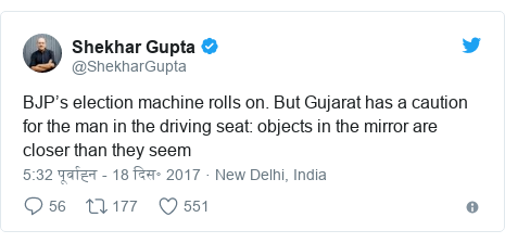 ट्विटर पोस्ट @ShekharGupta: BJP's election machine rolls on. But Gujarat has a caution for the man in the driving seat  objects in the mirror are closer than they seem