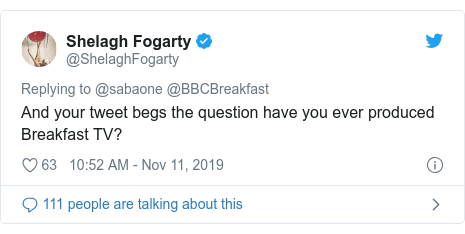 Twitter post by @ShelaghFogarty: And your tweet begs the question have you ever produced Breakfast TV?