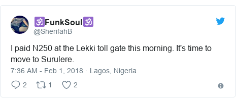 Twitter post by @SherifahB: I paid N250 at the Lekki toll gate this morning. It's time to move to Surulere.