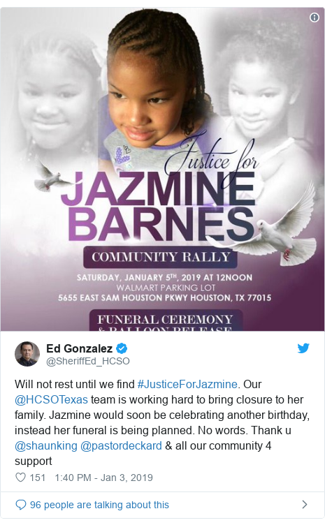 Twitter post by @SheriffEd_HCSO: Will not rest until we find #JusticeForJazmine. Our @HCSOTexas team is working hard to bring closure to her family. Jazmine would soon be celebrating another birthday, instead her funeral is being planned. No words. Thank u @shaunking @pastordeckard & all our community 4 support