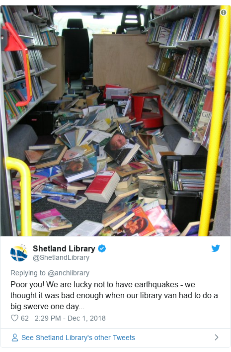 Twitter post by @ShetlandLibrary: Poor you! We are lucky not to have earthquakes - we thought it was bad enough when our library van had to do a big swerve one day...