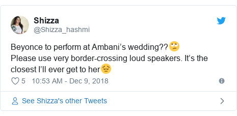 Twitter post by @Shizza_hashmi: Beyonce to perform at Ambani's wedding??🙄Please use very border-crossing loud speakers. It's the closest I'll ever get to her😔