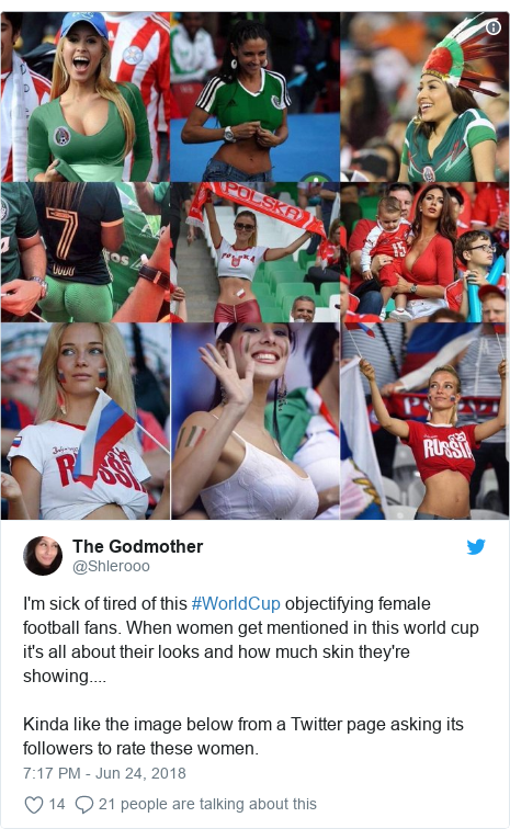 Twitter post by @Shlerooo: I'm sick of tired of this #WorldCup objectifying female football fans. When women get mentioned in this world cup it's all about their looks and how much skin they're showing....Kinda like the image below from a Twitter page asking its followers to rate these women.