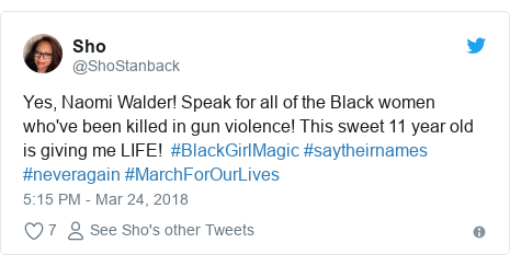 Twitter post by @ShoStanback: Yes, Naomi Walder! Speak for all of the Black women who've been killed in gun violence! This sweet 11 year old is giving me LIFE!  #BlackGirlMagic #saytheirnames #neveragain #MarchForOurLives