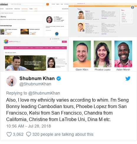 Twitter post by @ShubnumKhan: Also, I love my ethnicity varies according to whim. I'm Seng Bonny leading Cambodian tours, Phoebe Lopez from San Francisco, Kelsi from San Francisco, Chandra from California, Christine from LaTrobe Uni, Dina M etc.