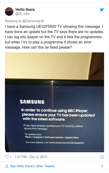 Twitter post by @Si_ndw: I have a Samsung UE32F5500 TV showing this message. I have done an update but the TV says there are no updates. I can log into iplayer on the TV and it lists the programmes but when I try to play a programme it shows an error message. How can this be fixed please?