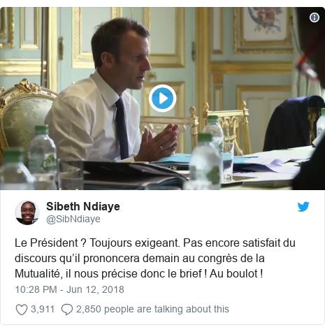 Twitter post by @SibNdiaye: Le Président ? Toujours exigeant. Pas encore satisfait du discours qu'il prononcera demain au congrès de la Mutualité, il nous précise donc le brief ! Au boulot !