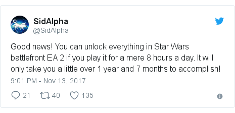 Twitter post by @SidAlpha: Good news! You can unlock everything in Star Wars battlefront EA 2 if you play it for a mere 8 hours a day. It will only take you a little over 1 year and 7 months to accomplish!