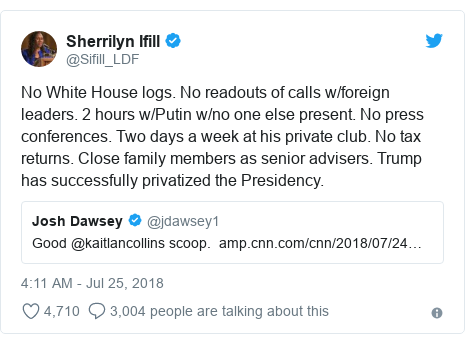 Twitter post by @Sifill_LDF: No White House logs. No readouts of calls w/foreign leaders. 2 hours w/Putin w/no one else present. No press conferences. Two days a week at his private club. No tax returns. Close family members as senior advisers. Trump has successfully privatized the Presidency.