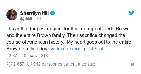 Twitter publication par @Sifill_LDF: I have the deepest respect for the courage of Linda Brown and the entire Brown family. Their sacrifice changed the course of American history.  My heart goes out to the entire Brown family today.