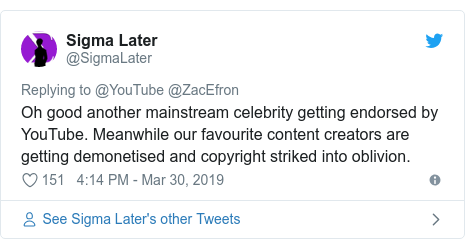 Twitter post by @SigmaLater: Oh good another mainstream celebrity getting endorsed by YouTube. Meanwhile our favourite content creators are getting demonetised and copyright striked into oblivion.