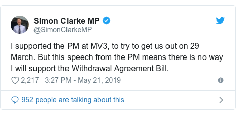 Twitter post by @SimonClarkeMP: I supported the PM at MV3, to try to get us out on 29 March. But this speech from the PM means there is no way I will support the Withdrawal Agreement Bill.