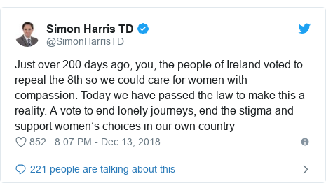 Twitter post by @SimonHarrisTD: Just over 200 days ago, you, the people of Ireland voted to repeal the 8th so we could care for women with compassion. Today we have passed the law to make this a reality. A vote to end lonely journeys, end the stigma and support women's choices in our own country